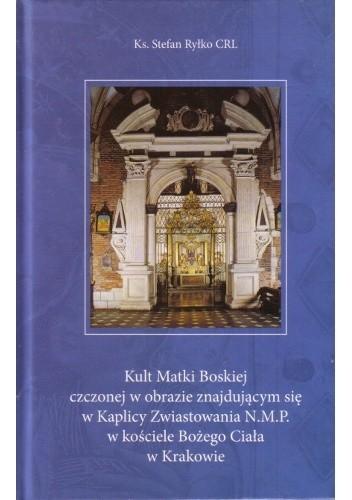 Okładka książki Kult Matki Boskiej czczonej w obrazie znajdującymsię w Kaplicy Zwiastowania N.M.P w kościele Bożego Ciała w Krakowie