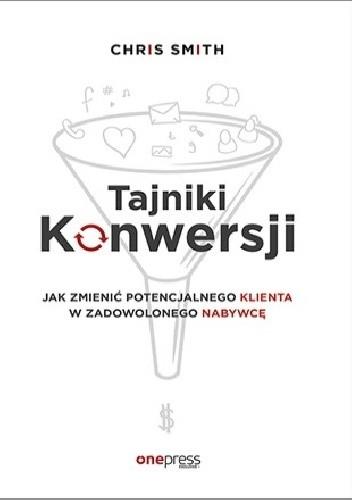 Okładka książki Tajniki Konwersji. Jak zmienić potencjalnego klienta w zadowolonego nabywcę