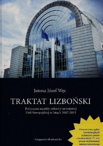 Okładka książki Traktat Lizboński. Polityczne aspekty reformy ustrojowej Unii Europejskiej w latach 2007-2015