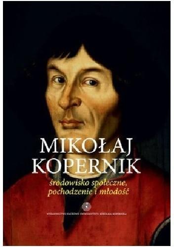 Okładka książki Mikołaj Kopernik. Środowisko społeczne, pochodzenie i młodość