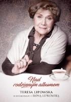 Nad rodzinnym albumem. Teresa Lipowska w rozmowach z Iloną Łepkowską