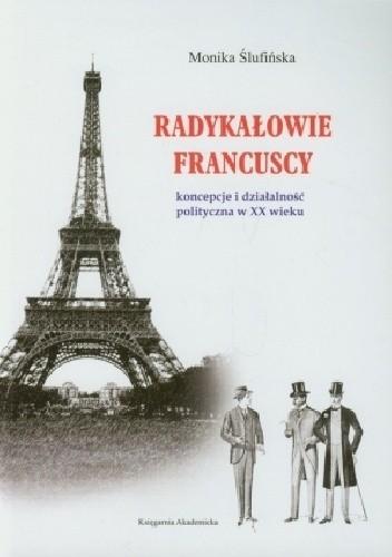 Okładka książki Radykałowie francuscy. Koncepcje i działalność polityczna wdwudziestym wieku