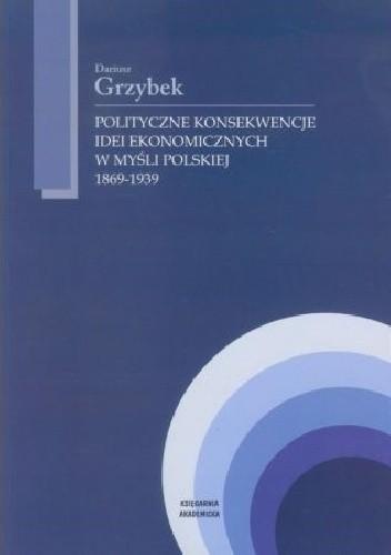 Okładka książki Polityczne konsekwencje idei ekonomicznych w myśli polskiej 1869-1939