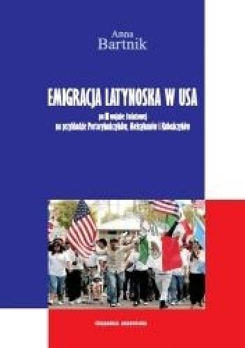 Okładka książki Emigracja Latynoska w USA po II wojnie światowej na przykładzie Portorykańczyków, Meksykanów i Kubańczyków