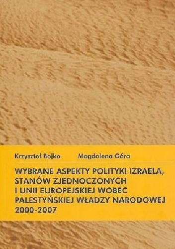 Okładka książki Wybrane aspekty polityki Izraela, Stanów Zjednoczonych i UE wobec Palestyńskiej Władzy Narodowej 2000-2007