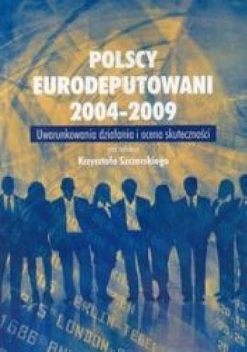 Okładka książki Polscy eurodeputowani 2004-2009. Uwarunkowania działania i ocena skuteczności