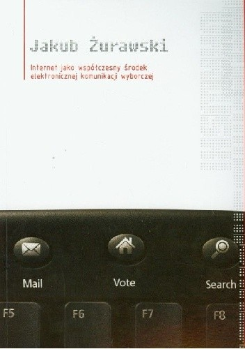 Okładka książki Internet jako współczesny środek elektronicznej komunikacji wyborczej i jego zastosowanie w polskich kampaniach parlamentarnych