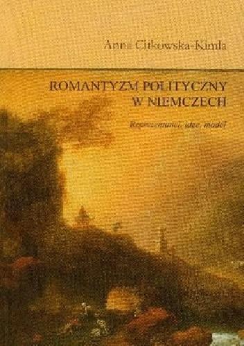 Okładka książki Romantyzm polityczny w Niemczech. Reprezentanci, idee, model