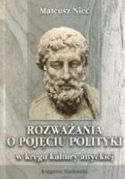 Rozważania o pojęciu polityki w kręgu kultury attyckiej. Studium z historii polityki i myśli politycznej