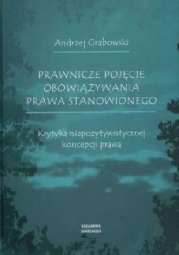 Okładka książki Prawnicze pojęcie obowiązywania prawa stanowionego. Krytyka niepozytywistycznej koncepcji prawa