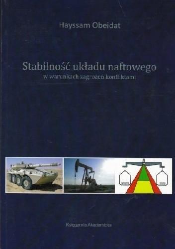 Okładka książki Stabilność układu naftowego w warunkach zagrożeń konfliktami