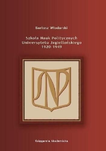Okładka książki Szkoła Nauk Politycznych Uniwersytetu Jagiellońskiego 1920-1949
