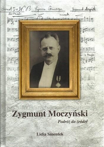 Okładka książki Zygmunt Moczyński. Podróż do źródeł