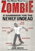 So Now You're a Zombie. A Handbook for the Newly Undead