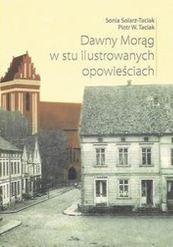 Okładka książki Dawny Morąg w stu ilustrowanych opowieściach
