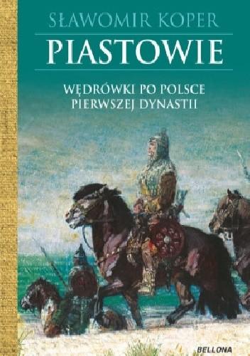 Okładka książki Piastowie. Wędrówki po Polsce pierwszej dynastii