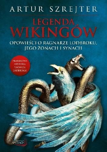 Okładka książki Legenda wikingów. Opowieści o Ragnarze Lodbroku, jego żonach i synach