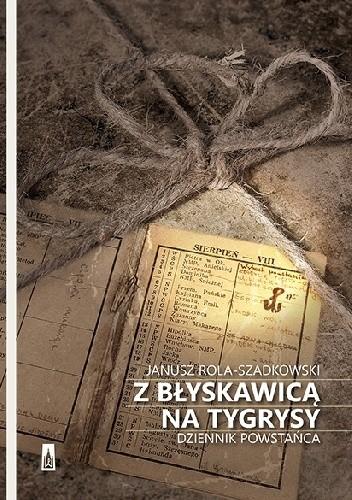 Okładka książki Z błyskawicą na tygrysy. Dziennik powstańca