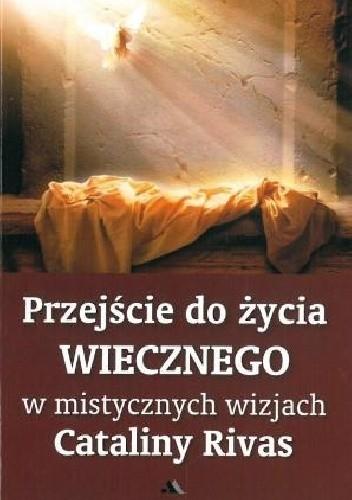 Okładka książki Przejście do życia wiecznego w mistycznych wizjach Cataliny Rivas