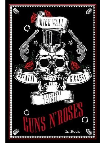 Okładka książki Guns N' Roses. Ostatni giganci z rockowej dżungli
