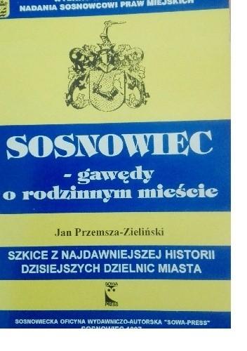 Okładka książki Sosnowiec-gawędy o rodzinnym mieście.Szkice z najdawniejszej historii obecnych dzielnic miasta