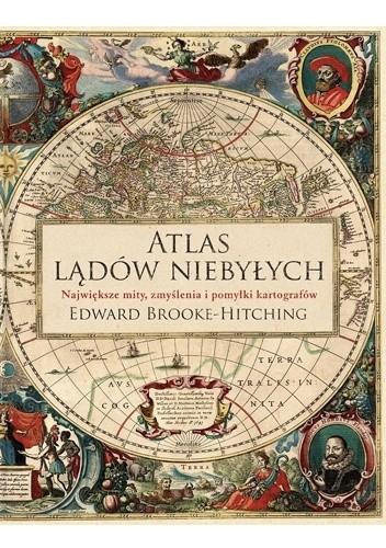 Okładka książki Atlas lądów niebyłych. Największe mity, zmyślenia i pomyłki kartografów