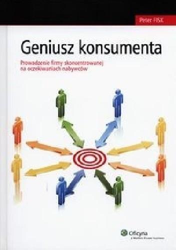 Okładka książki Geniusz konsumenta. Prowadzenie firmy skoncentrowanej na oczekiwaniach nabywców