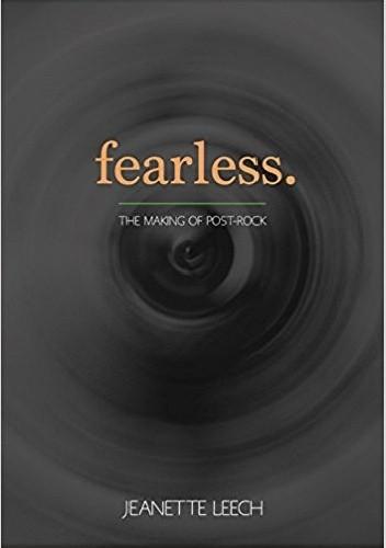 Okładka książki Fearless: The Making of Post-Rock