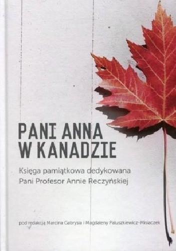 Okładka książki Pani Anna w Kanadzie. Księga pamiątkowa dedykowana Pani Profesor Annie Reczyńskiej