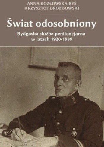 Okładka książki Świat odosobniony. Bydgoska służba penitencjarna w latach 1920-1939