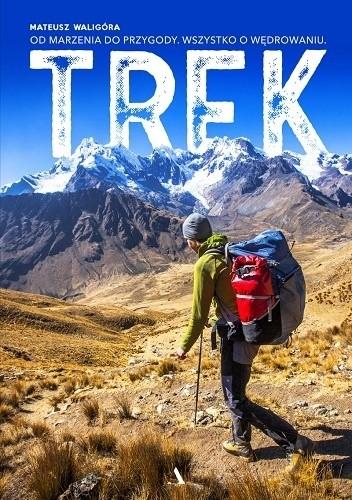 Okładka książki TREK. Od marzenia do przygody. Wszystko o wędrowaniu
