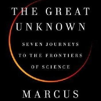 Okładka książki The Great Unknown: Seven Journeys to the Frontiers of Science