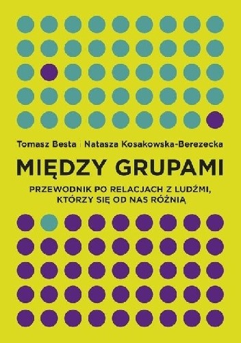 Okładka książki Między grupami. Przewodnik po relacjach z ludźmi, którzy się od nas różnią