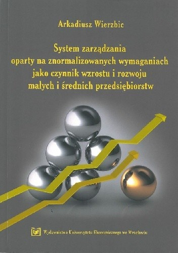 Okładka książki System zarządzania oparty na znormalizowanych wymaganiach jako czynnik wzrostu i rozwoju małych i średnich przedsiębiorstw