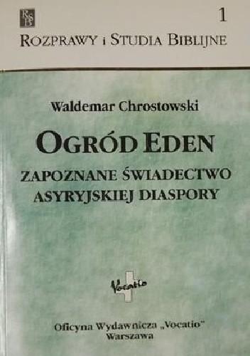 Okładka książki Ogród Eden. Zapoznane świadectwo asyryjskiej diaspory