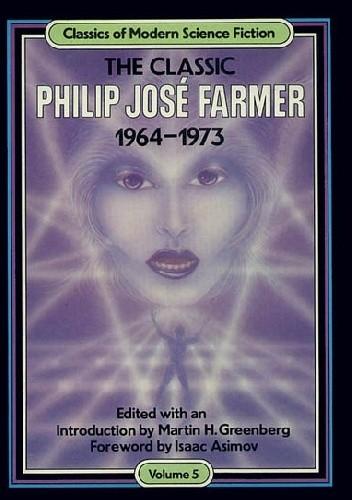 Okładka książki The Classic Philip Jose Farmer 1964-1973