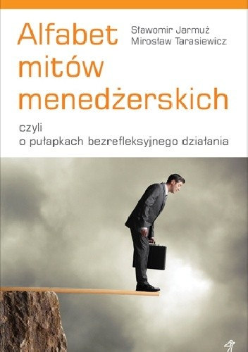 Okładka książki Alfabet mitów menedżerskich, czyli o pułapkach bezrefleksyjnego działania