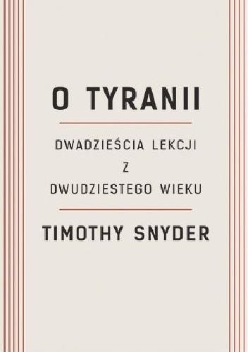 Okładka książki O tyranii. Dwadzieścia lekcji z dwudziestego wieku