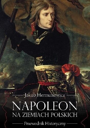 Okładka książki Napoleon na ziemiach polskich. Przewodnik historyczny