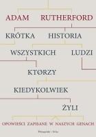 Krótka historia wszystkich ludzi, którzy kiedykolwiek żyli. Opowieści zapisane w naszych genach