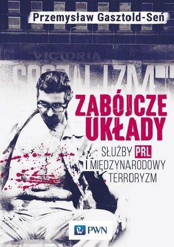 Okładka książki Zabójcze układy. Służby PRL i międzynarodowy terroryzm