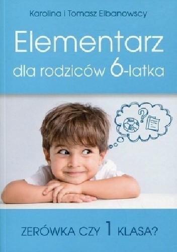 Okładka książki Elementarz dla rodziców 6-latka. Zerówka czy 1 klasa