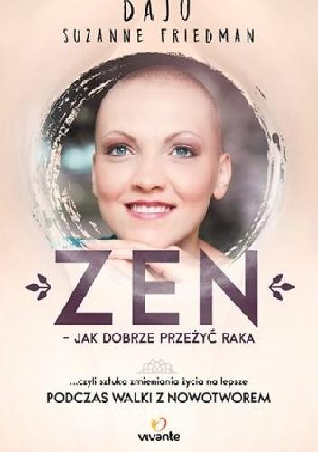 Okładka książki Zen – jak dobrze przeżyć raka … czyli sztuka zmieniania życia na lepsze