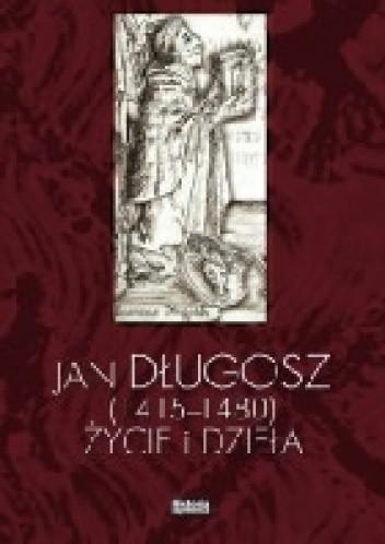 Okładka książki Jan Długosz (1415-1480). Życie i dzieła