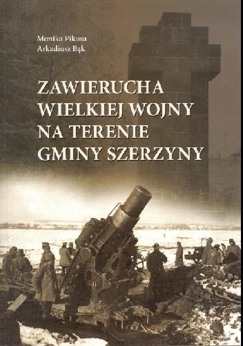 Okładka książki Zawierucha Wielkiej Wojny na terenie Gminy Szerzyny