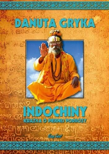 Okładka książki Indochiny. Książka o pięknej podróży