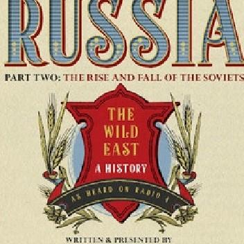 Okładka książki Russia: The Wild East, Part 2: The Rise and Fall of the Soviets