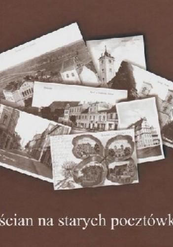Okładka książki Kościan na starych pocztówkach