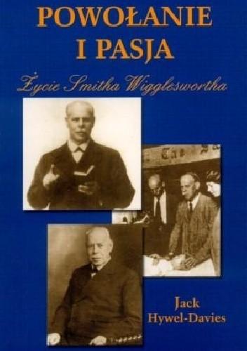 Okładka książki Powołanie i pasja. Życie Smitha Wiggleswortha