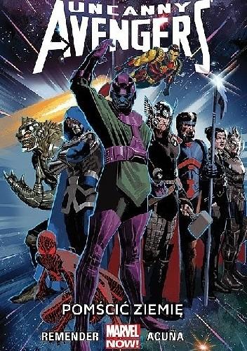 Okładka książki Uncanny Avengers: Pomścić Ziemię